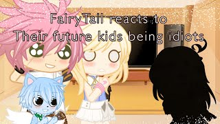 {GachaClub} FairyTail reacts to their future kids being idiots *LAZY*