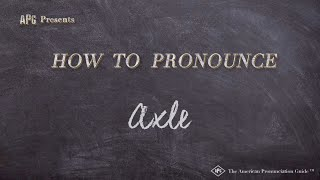 How to Pronounce Axle  |  Axle Pronunciation