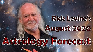 Rick Levine Astrology Forecast AUGUST 2020