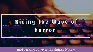 How to Write Horror...and lusting over the Note9
