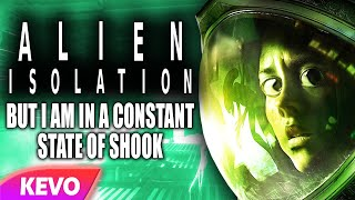Alien Isolation but I am in a constant state of shook