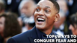 TheTop5Ways to Conquer Your Fear and Realize Your Dreams, according to Will Smith.