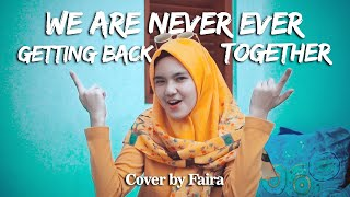 WE ARE NEVER EVER GETTING BACK TOGETHER - FAIRA (Cover Music Video)