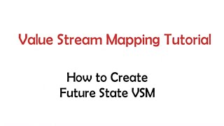 How to Do Value Stream Mapping - Lesson 8 - How to Create Future State VSM