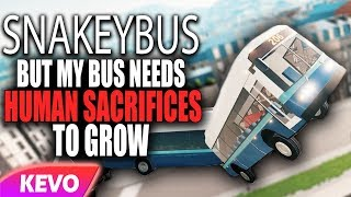Snakeybus but my bus needs human sacrifices to grow