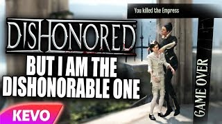 Dishonored but I am the dishonorable one