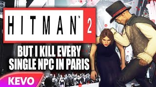Hitman 2 but I kill every single NPC in Paris