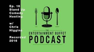 Stand Up Producing w/ Chris Higgins (Ep. 16 Entertainment Buffet Podcast)