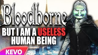 Bloodborne but I am a useless human being