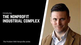 The Problem With Nonprofits 1: The Nonprofit Industrial Complex