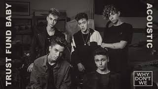 Why Don't We - Trust Fund Baby (Acoustic) [Official Audio]