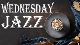 Wednesday JAZZ - Relaxing Piano JAZZ Music For Work, Study, Concentration
