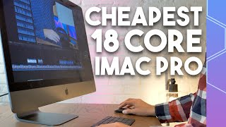 I bought an 18 core iMac Pro for LESS than the cheapest Mac Pro!
