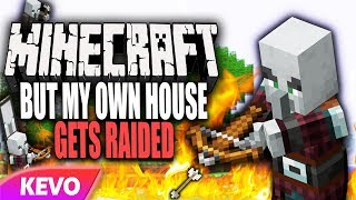 Minecraft but my own house gets raided
