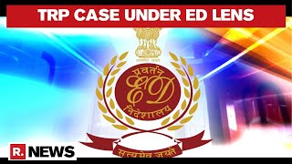 ED Files An ECIR In TRP Case, Mumbai Police Probe Will Also Be Under Scrutiny: Sources