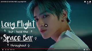 Taeyong's 'Long Flight' but i hold the space bar throughout