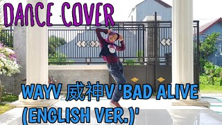 DANCE COVER  WAYV 威神V 'BAD, ALIVE (ENGLISH VER.)'