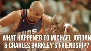 WHAT HAPPENED TO MICHAEL JORDAN AND CHARLES BARKLEY'S FRIENDSHIP?