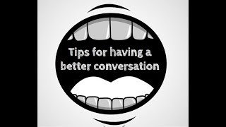 Tips for having a better conversation