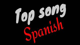 Top Song Spanish | Part.1