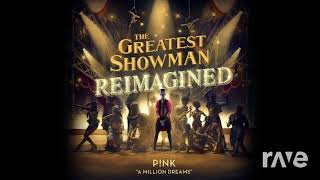 A Reimagined Dreams - The Greatest Showman Cast & P!Nk | RaveDJ