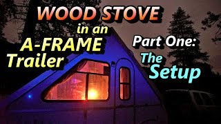 Wood Stove in an A-Frame Trailer - Part 1