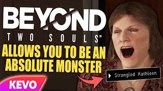 Beyond Two Souls allows you to be an absolute monster