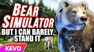 Bear Simulator but I can barely stand it