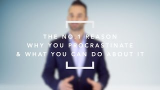 How to Stop Procrastinating: The No.1 Reason Why You Procrastinate