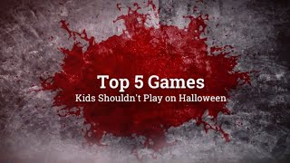 My Top 5 Games Kids Shouldn't Play on Halloween